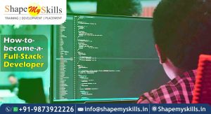 HOW TO BECOME A FULL STACK DEVELOPER & MAKE CAREER IN IT | ShapeMySkills